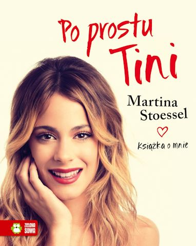"""Okładka książki """"Po prostu Tini"""" (fot. Zielona Sowa) Martina Stoessel """"Po prostu Tini"""", autobiografia Martiny Stoessel poprostutini martinastoessel"""